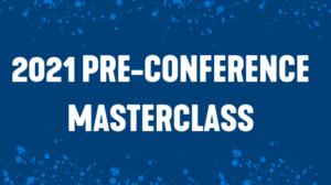 2021 Pre-Conference Masterclass